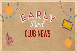 EARLYBIRD CLUB NEWS